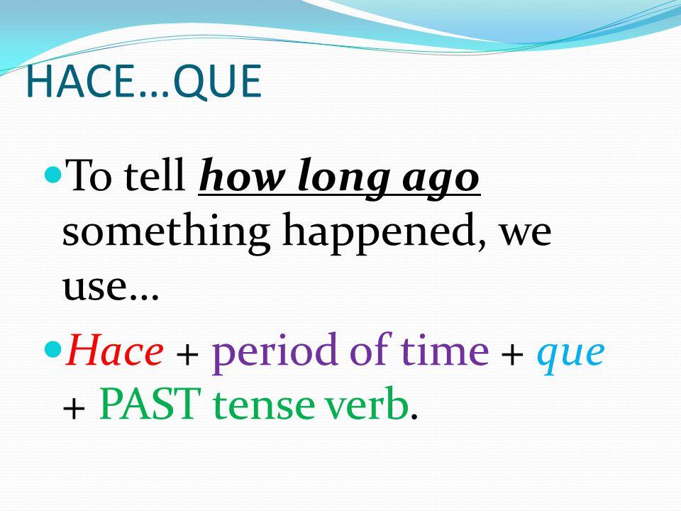 HACE…QUE Hace + period of time + que + present tense verb. Hace tres días que estoy enfermo.