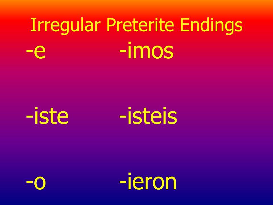 Irregular Preterite Endings -e -iste -o -imos -isteis -ieron