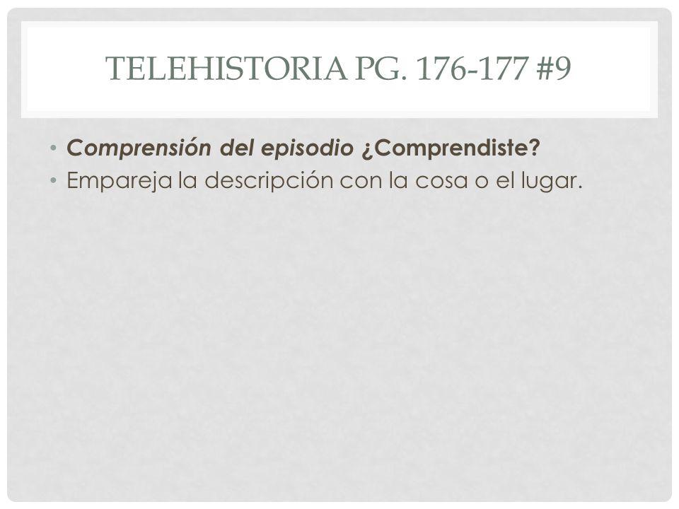 TELEHISTORIA PG. 176-177 #9 Comprensión del episodio ¿Comprendiste.