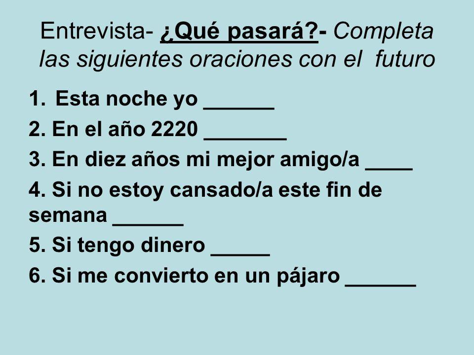 Entrevista- ¿Qué pasará - Completa las siguientes oraciones con el futuro 1.Esta noche yo ______ 2.
