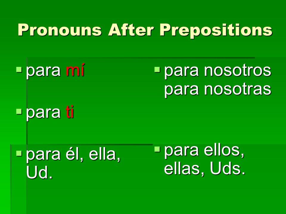 Pronouns After Prepositions para mí para mí para ti para ti para él, ella, Ud.