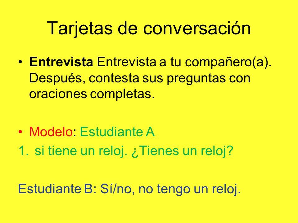Tarjetas de conversación Entrevista Entrevista a tu compañero(a). Después, contesta sus preguntas con oraciones completas. Modelo: Estudiante A 1.si t