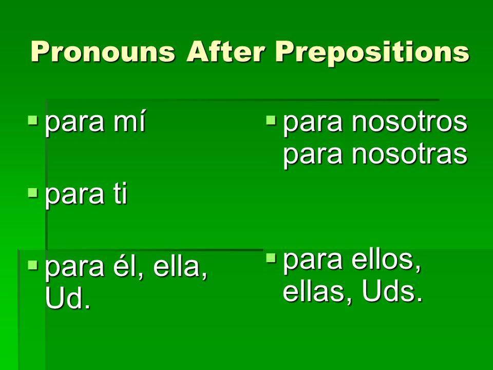 Pronouns After Prepositions para mí para mí para ti para ti para él, ella, Ud. para él, ella, Ud. para nosotros para nosotras para nosotros para nosot