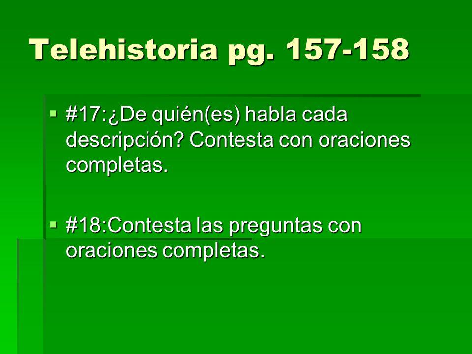 Telehistoria pg. 157-158 #17:¿De quién(es) habla cada descripción? Contesta con oraciones completas. #17:¿De quién(es) habla cada descripción? Contest