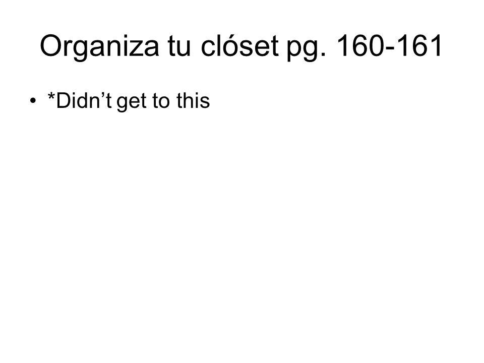 Organiza tu clóset pg. 160-161 *Didnt get to this