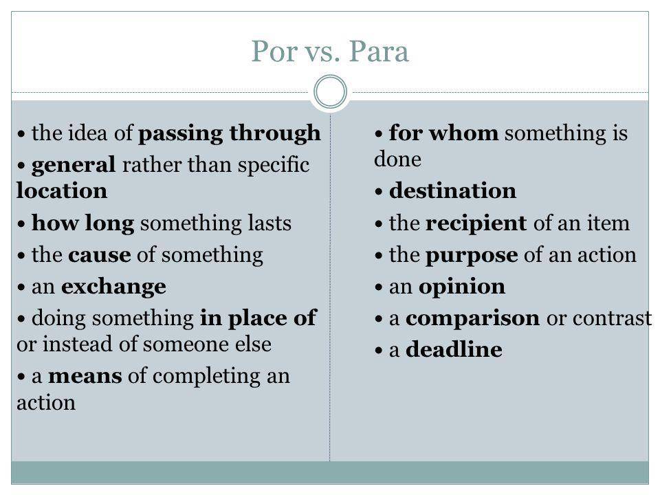 Por vs. Para the idea of passing through general rather than specific location how long something lasts the cause of something an exchange doing somet