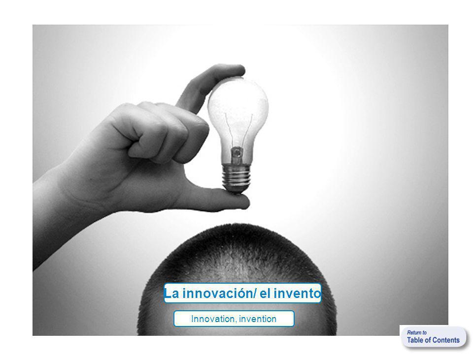 La innovación/ el invento Innovation, invention