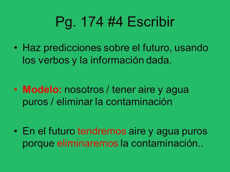 Pg. 174 #4 Escribir Haz predicciones sobre el futuro, usando los verbos y la información dada. Modelo: nosotros / tener aire y agua puros / eliminar l