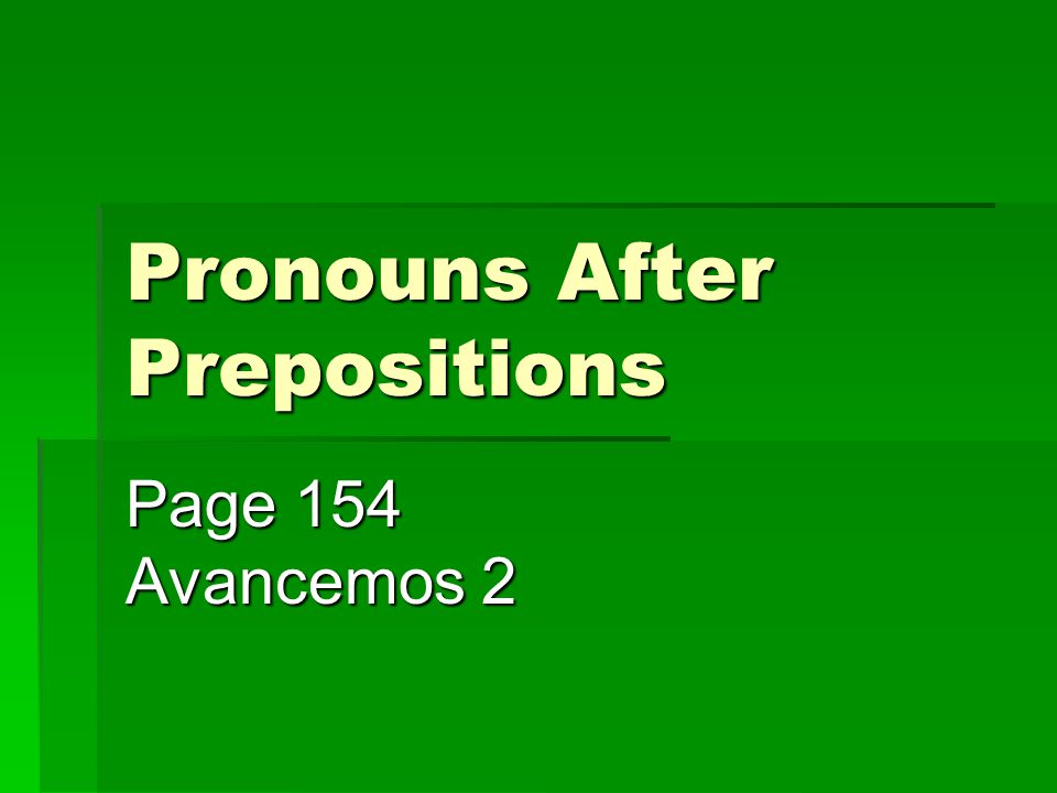 Pronouns After Prepositions Page 154 Avancemos 2