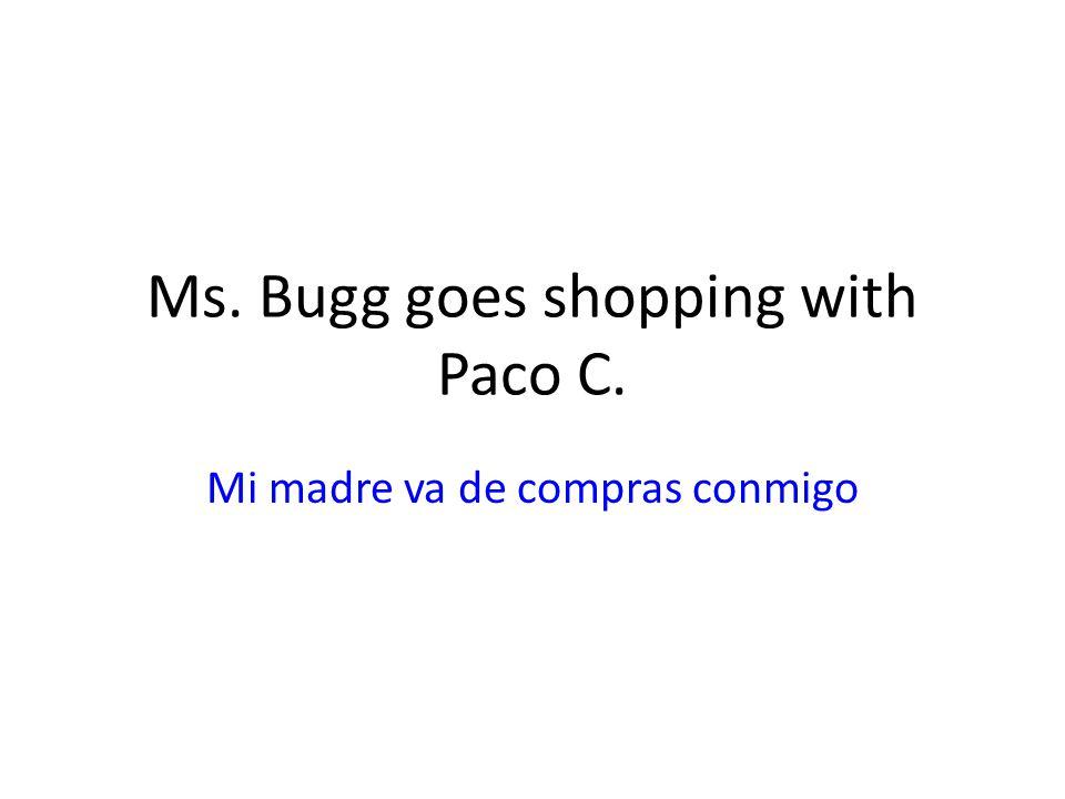 Ms. Bugg goes shopping with Paco C. Mi madre va de compras conmigo