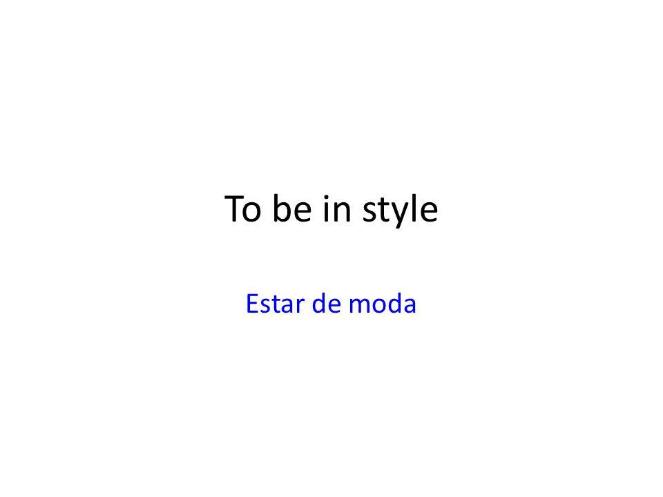To be in style Estar de moda