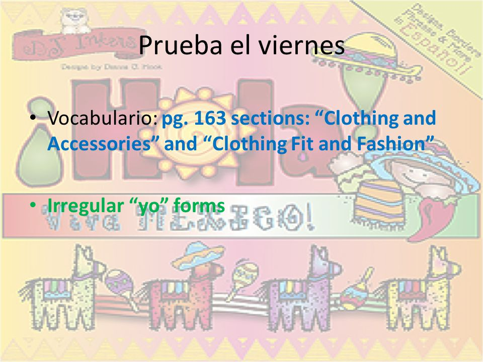 Prueba el viernes Vocabulario: pg. 163 sections: Clothing and Accessories and Clothing Fit and Fashion Irregular yo forms