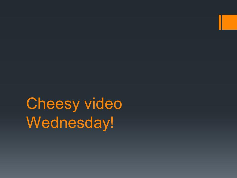 Cheesy video Wednesday!