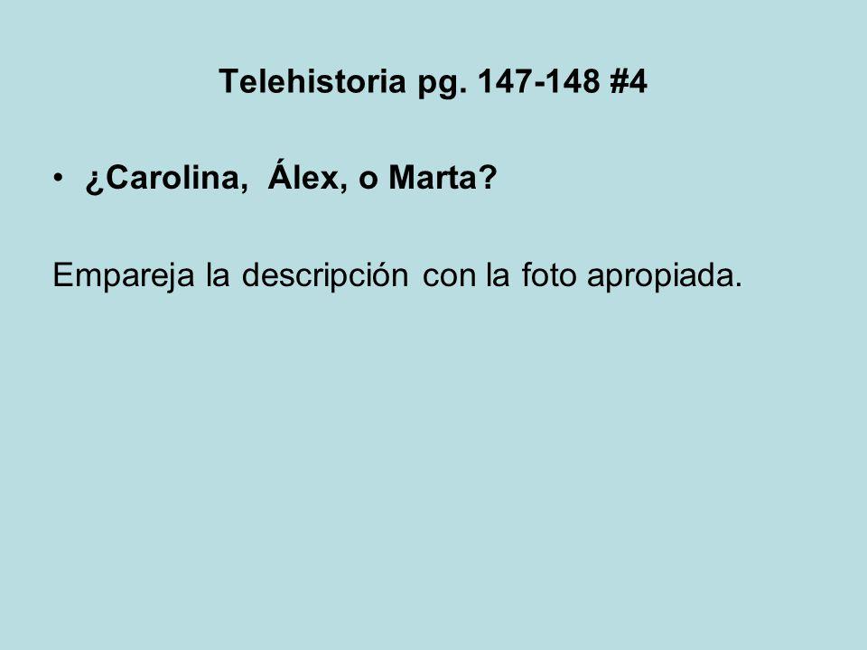Telehistoria pg. 147-148 #4 ¿Carolina, Álex, o Marta? Empareja la descripción con la foto apropiada.