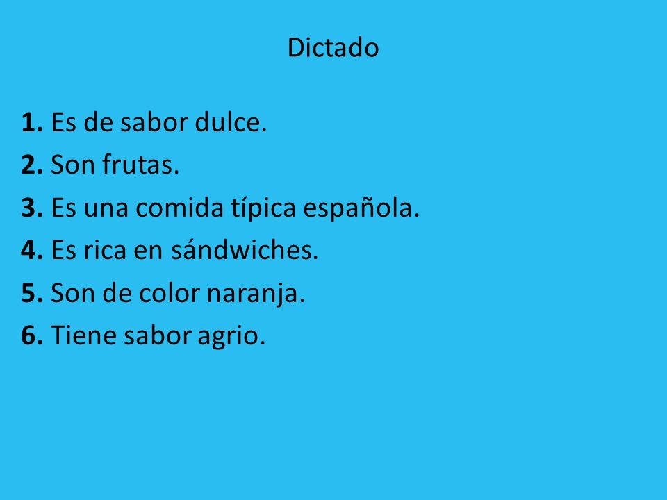Dictado 1.Es de sabor dulce. 2. Son frutas. 3. Es una comida típica española.