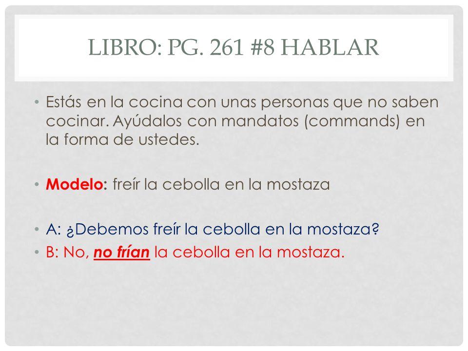LIBRO: PG.261 #8 HABLAR Estás en la cocina con unas personas que no saben cocinar.