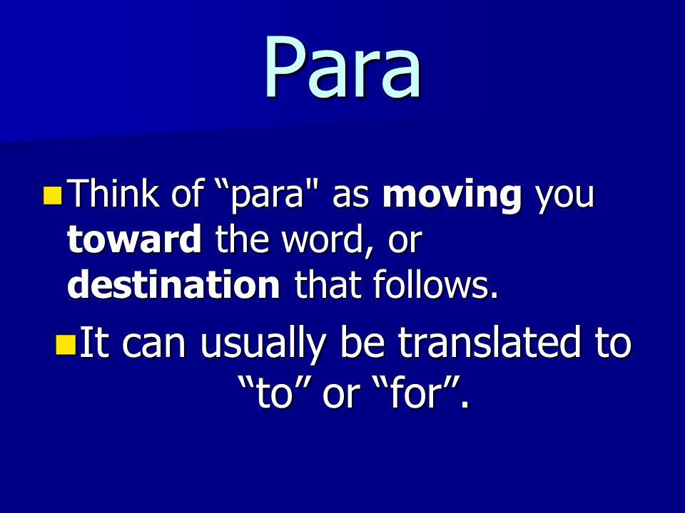 Para Think of para as moving you toward the word, or destination that follows.