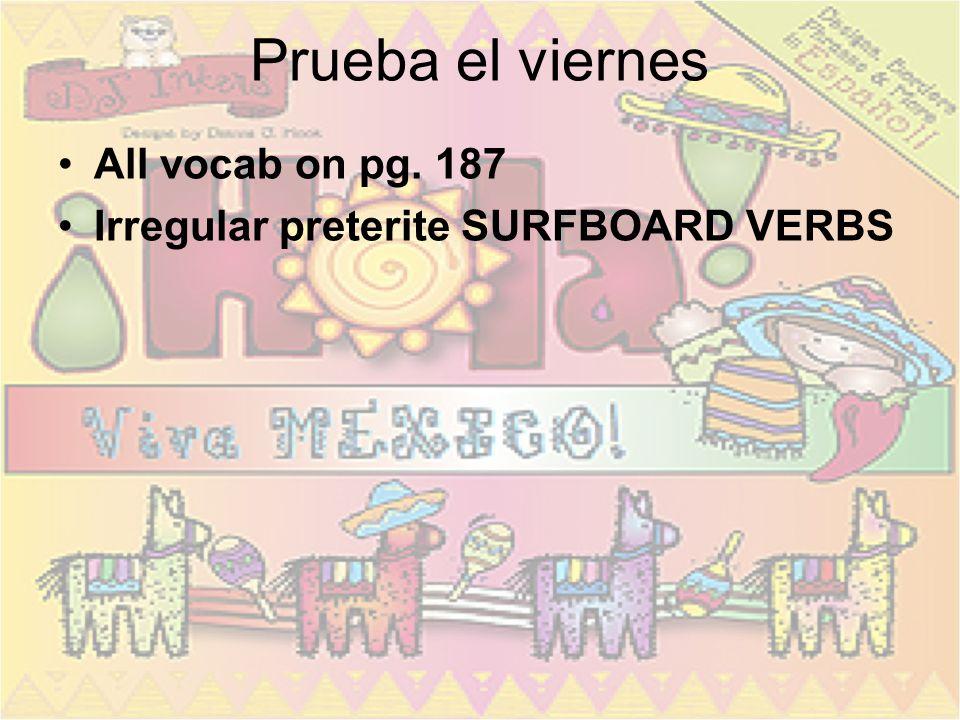 Prueba el viernes All vocab on pg. 187 Irregular preterite SURFBOARD VERBS