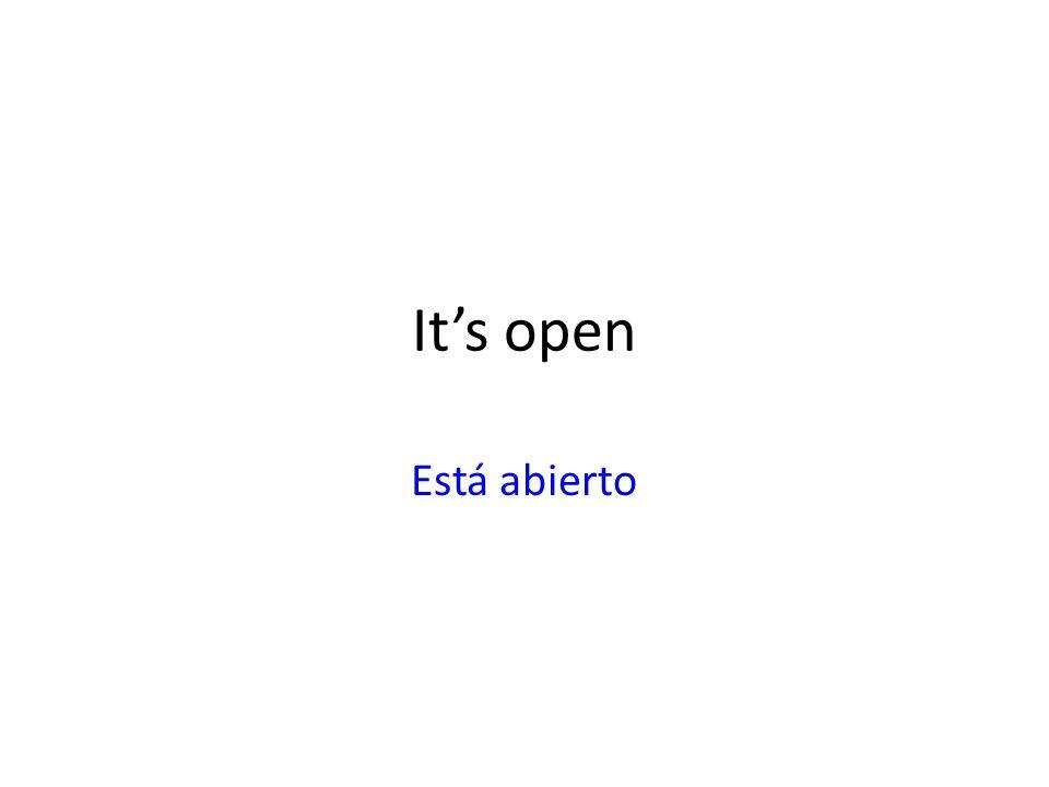 Its open Está abierto