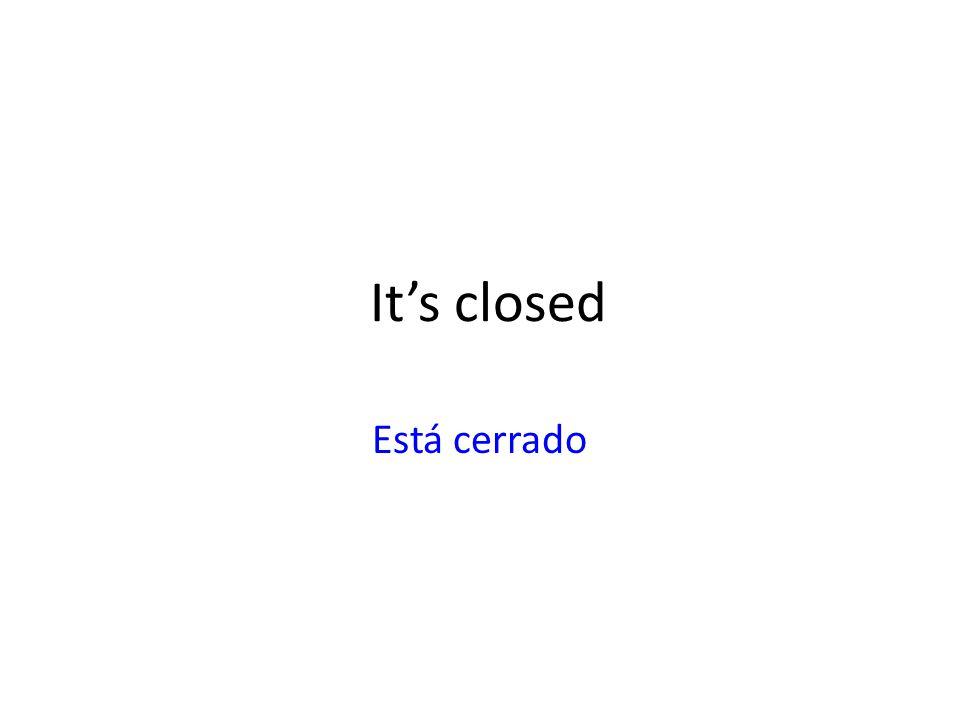Its closed Está cerrado