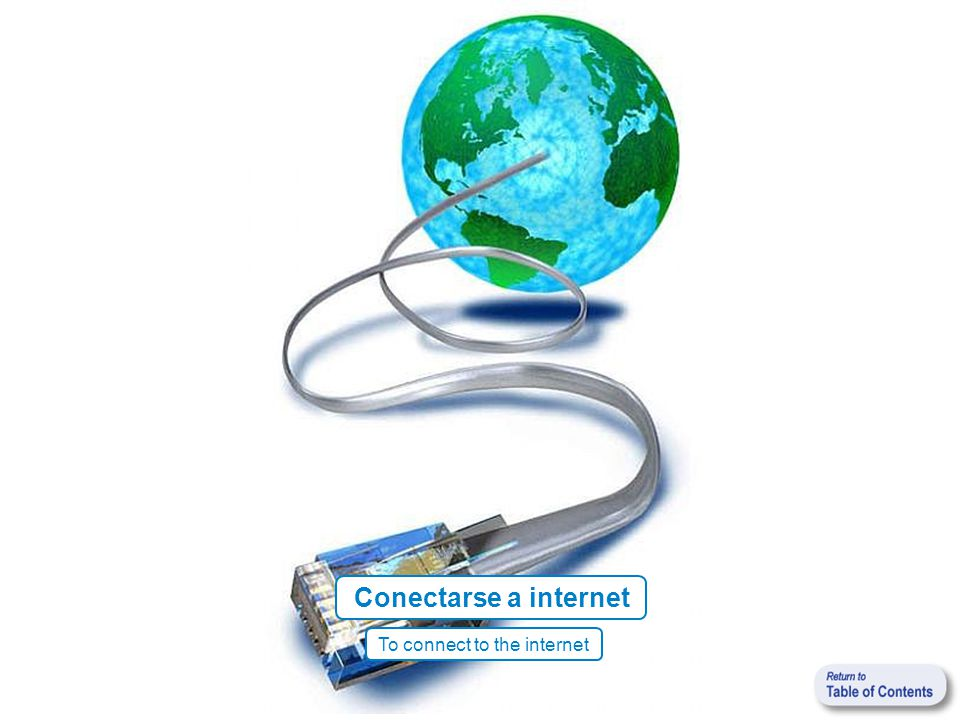 Conectarse a internet To connect to the internet