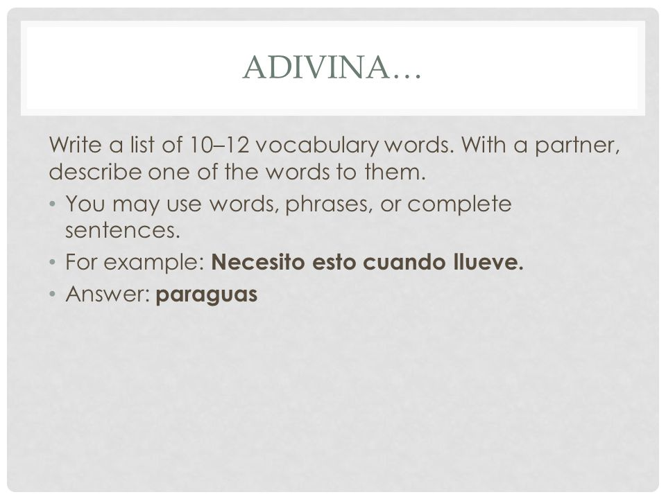 ADIVINA… Write a list of 10–12 vocabulary words. With a partner, describe one of the words to them.