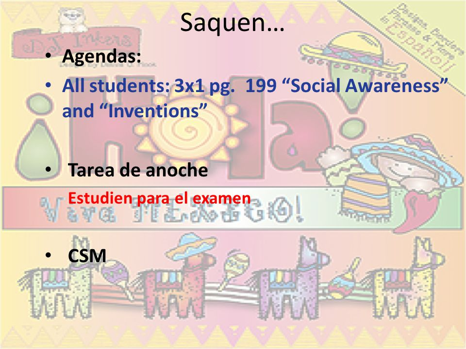 Saquen… Agendas: All students: 3x1 pg.