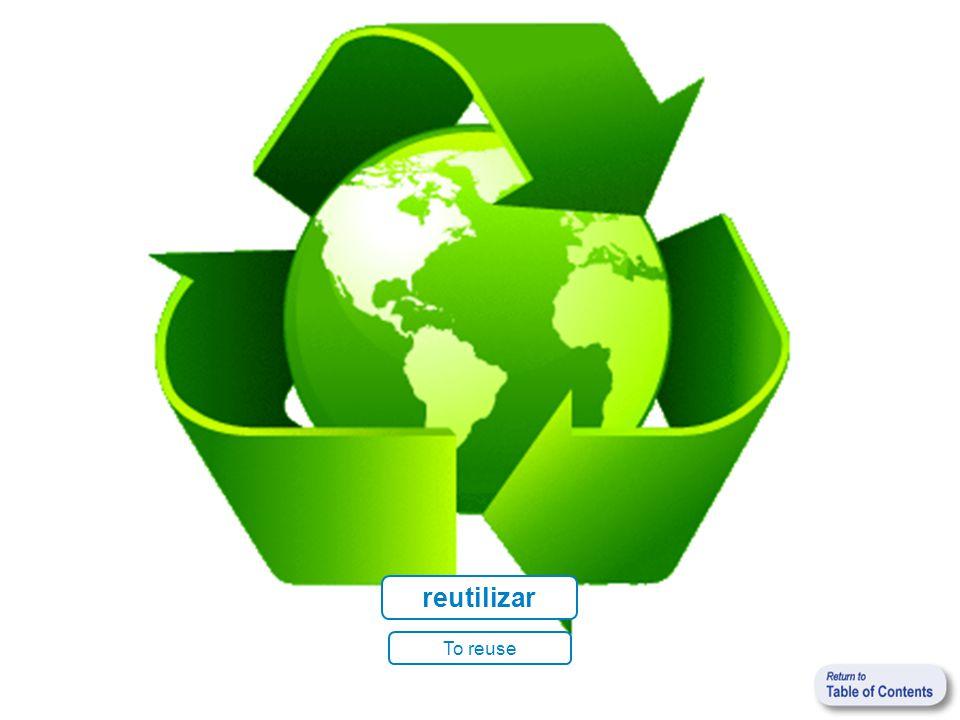 reutilizar To reuse