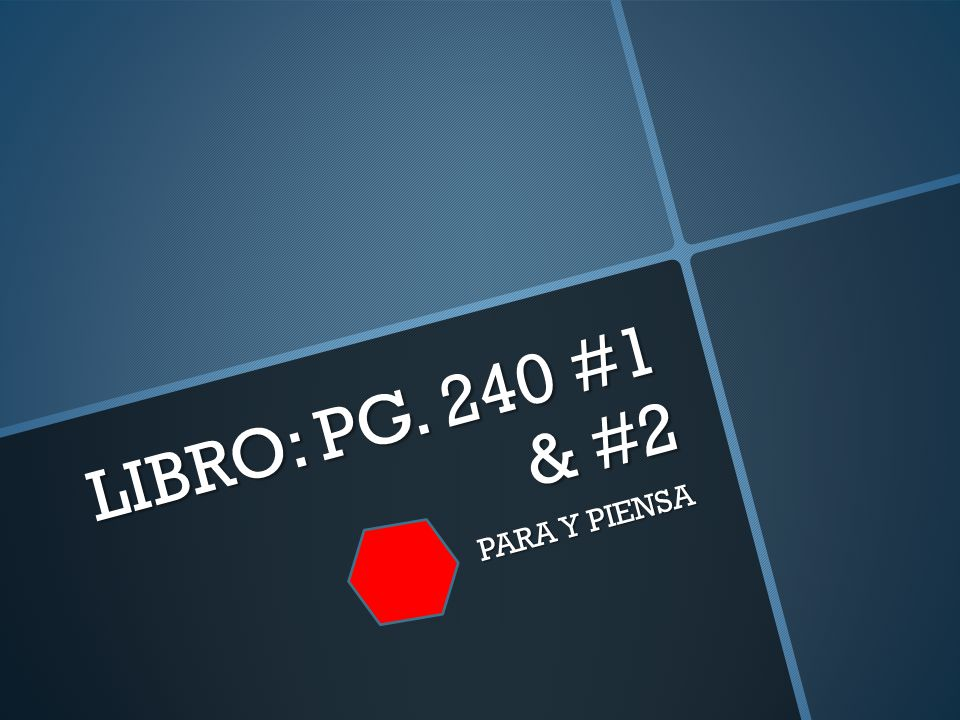 LIBRO: PG. 240 #1 & #2 PARA Y PIENSA