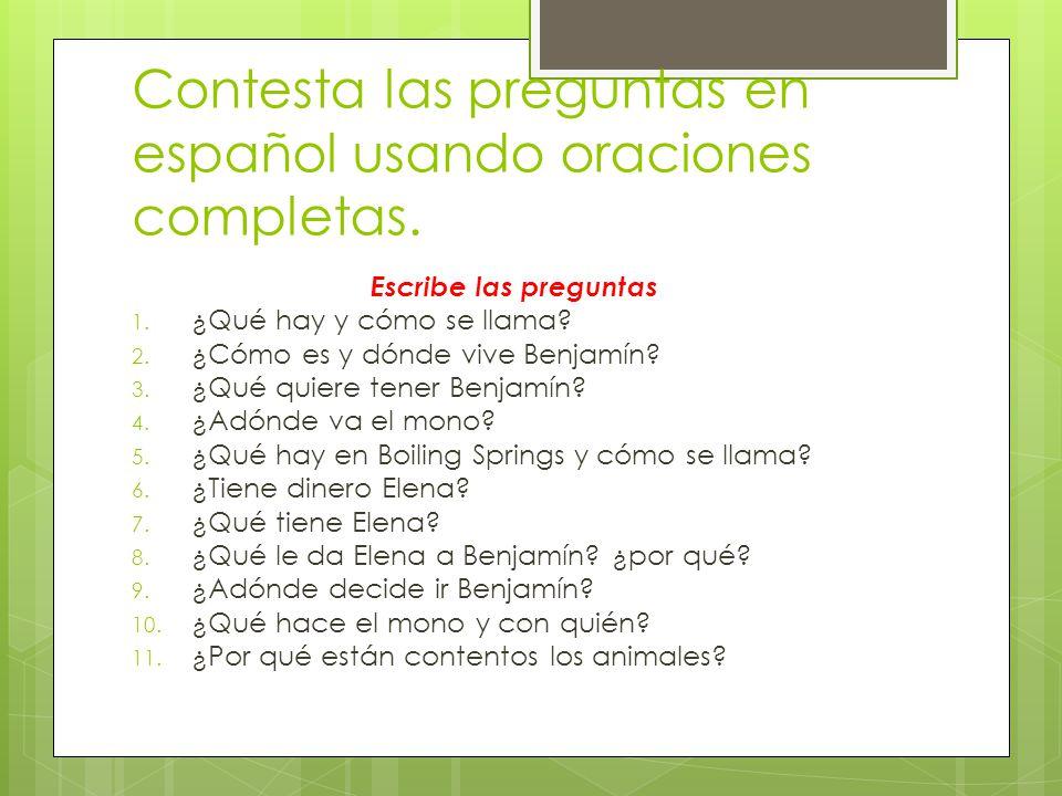 Contesta las preguntas en español usando oraciones completas.