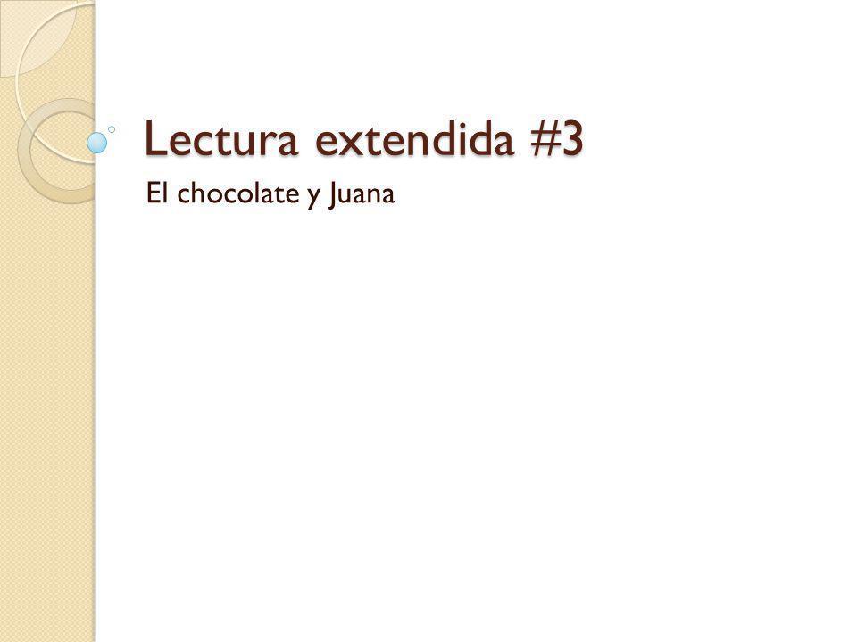Lectura extendida #3 El chocolate y Juana