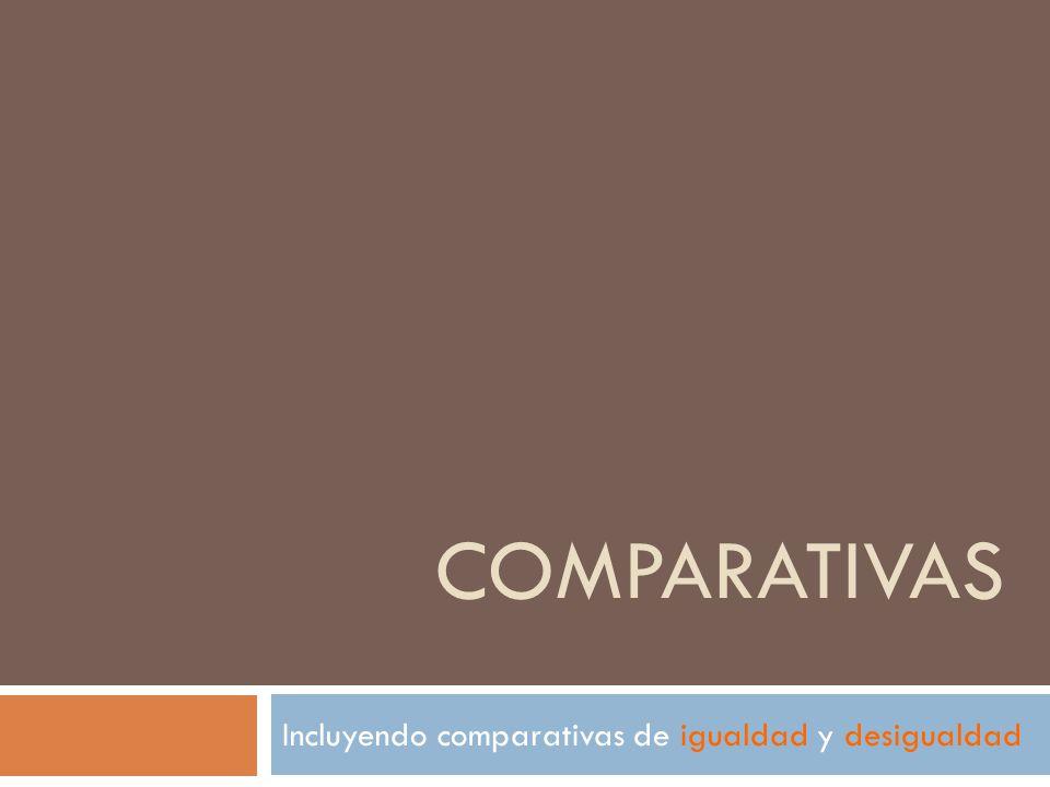 COMPARATIVAS Incluyendo comparativas de igualdad y desigualdad