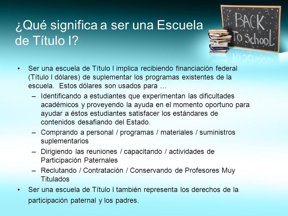 ¿Qué significa a ser una Escuela de Título I? Ser una escuela de Título I implica recibiendo financiación federal (Título I dólares) de suplementar lo