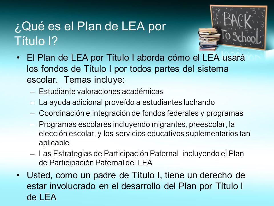 ¿Qué es el Plan de LEA por Título I? El Plan de LEA por Título I aborda cómo el LEA usará los fondos de Título I por todos partes del sistema escolar.