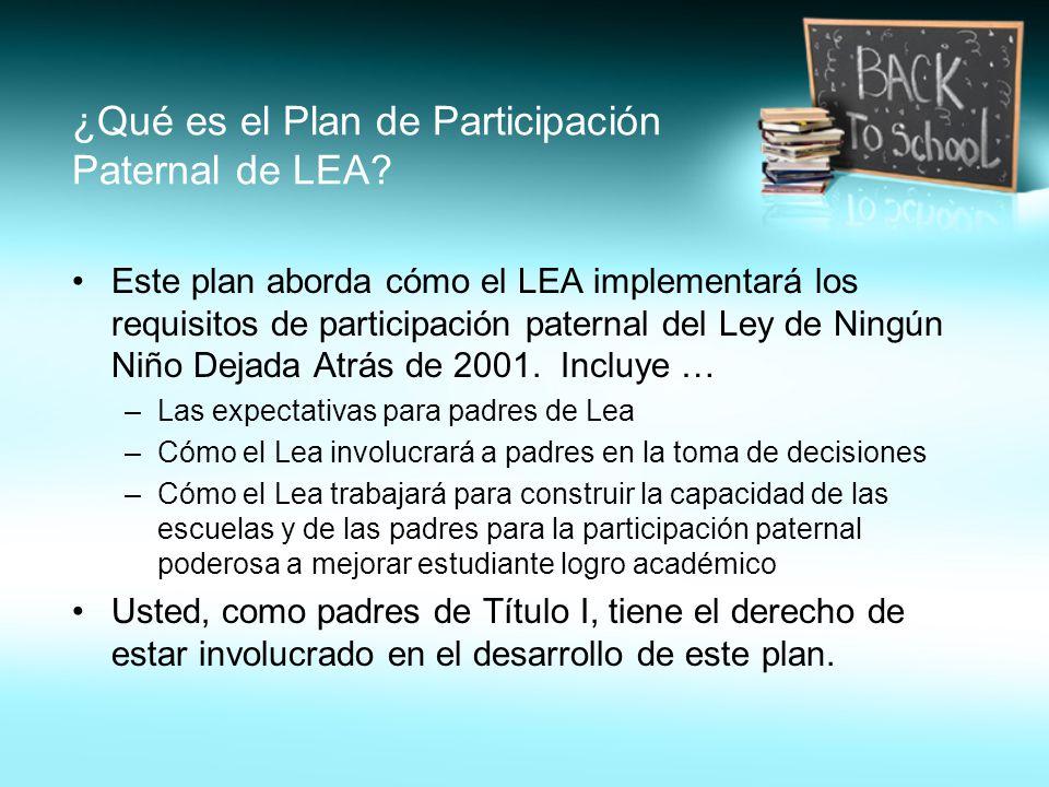 ¿Qué es el Plan de Participación Paternal de LEA? Este plan aborda cómo el LEA implementará los requisitos de participación paternal del Ley de Ningún