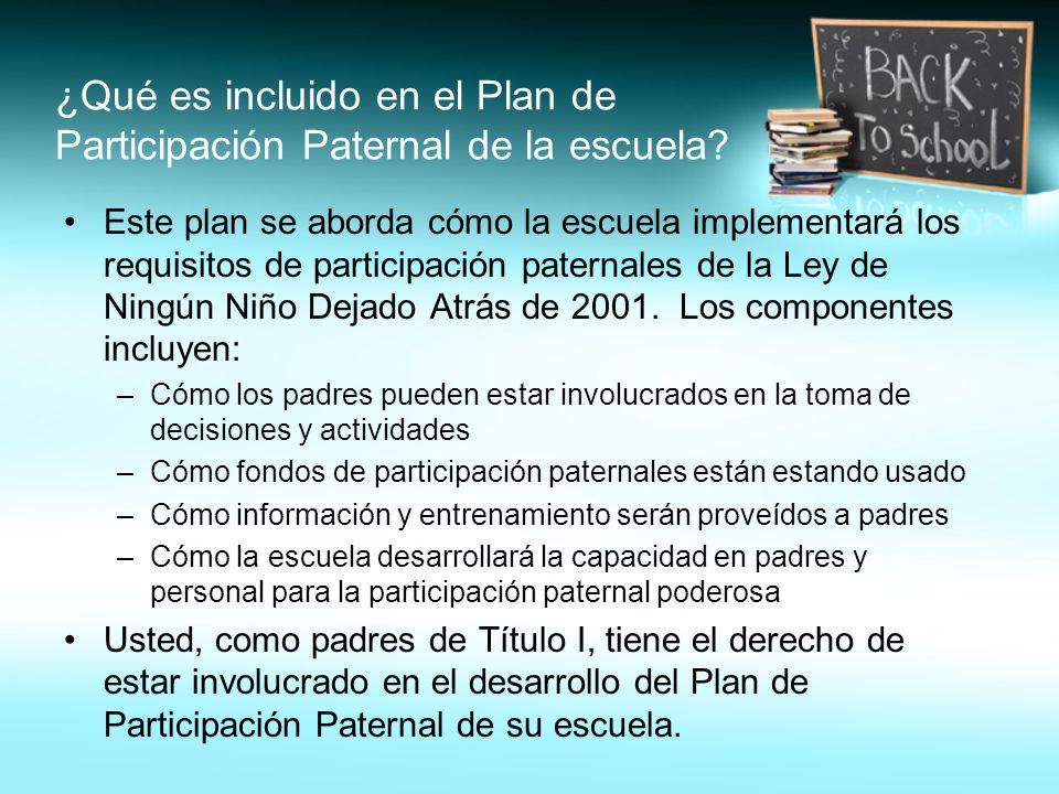 ¿Qué es incluido en el Plan de Participación Paternal de la escuela? Este plan se aborda cómo la escuela implementará los requisitos de participación