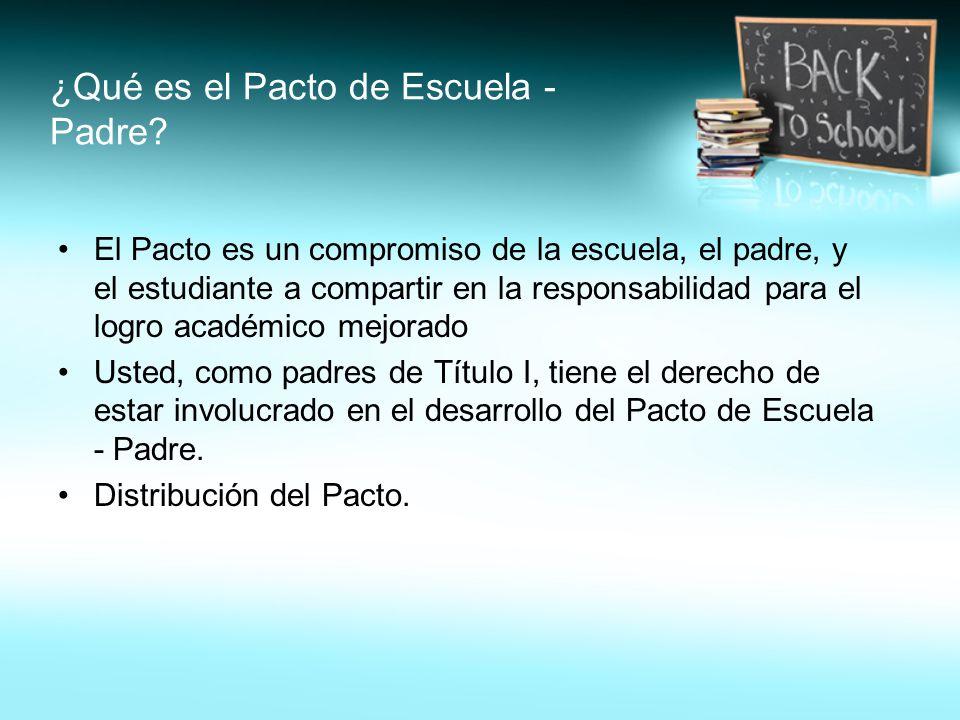 ¿Qué es el Pacto de Escuela - Padre? El Pacto es un compromiso de la escuela, el padre, y el estudiante a compartir en la responsabilidad para el logr