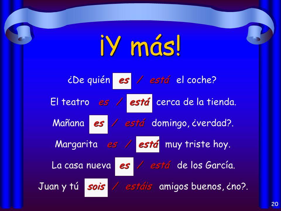19 ¡Practicamos más! es / está ¿Dónde es / está la clase de español? somos / estamos Carmen y yo somos / estamos muy cansados. son / están Los profeso
