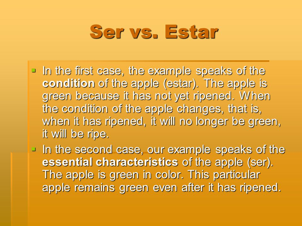 Ser vs. Estar In the first case, the example speaks of the condition of the apple (estar).