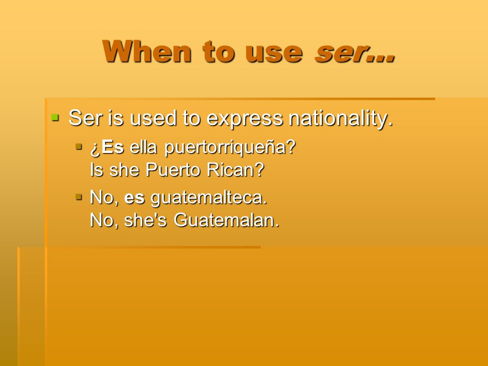 When to use ser… Ser is used to express nationality.