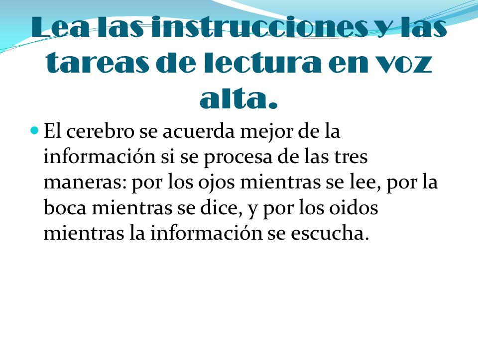 Lea las instrucciones y las tareas de lectura en voz alta. El cerebro se acuerda mejor de la información si se procesa de las tres maneras: por los oj