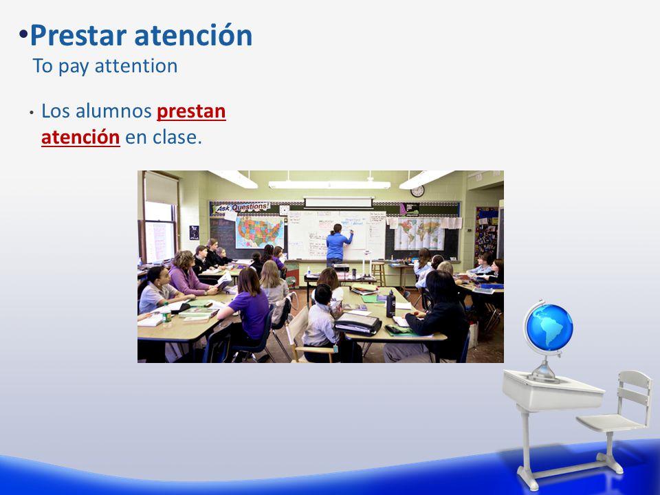 Los alumnos prestan atención en clase. Prestar atención To pay attention