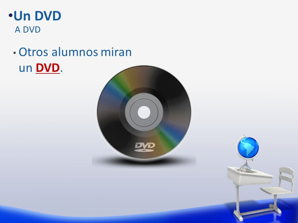 Otros alumnos miran un DVD. Un DVD A DVD