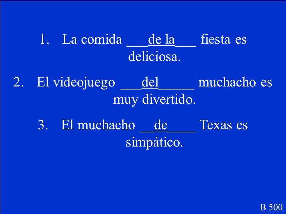 Fill in the blanks with de, del, de la, de los, or de las: 1.La comida __________ fiesta es deliciosa.