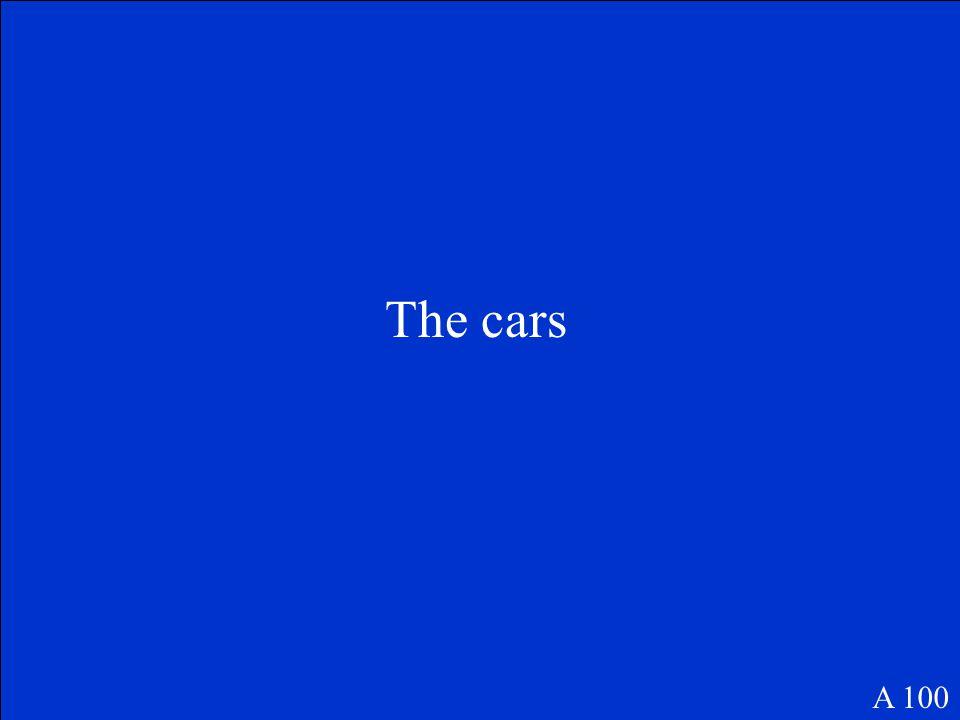 The cars A 100