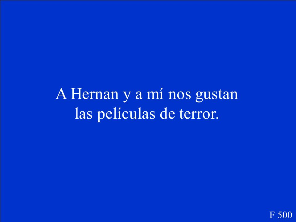 Write a sentence to say what movie the following person likes: Hernan y yo / terror F 500