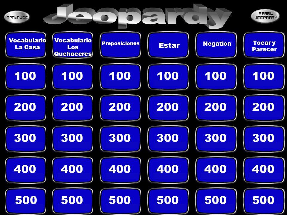 100 200 300 400 500 Vocabulario La Casa Vocabulario Los Quehaceres Preposiciones Estar Negation Tocar y Parecer