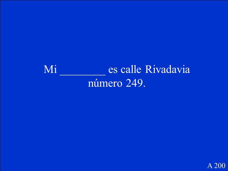 Mi ________ es calle Rivadavia número 249. A 200