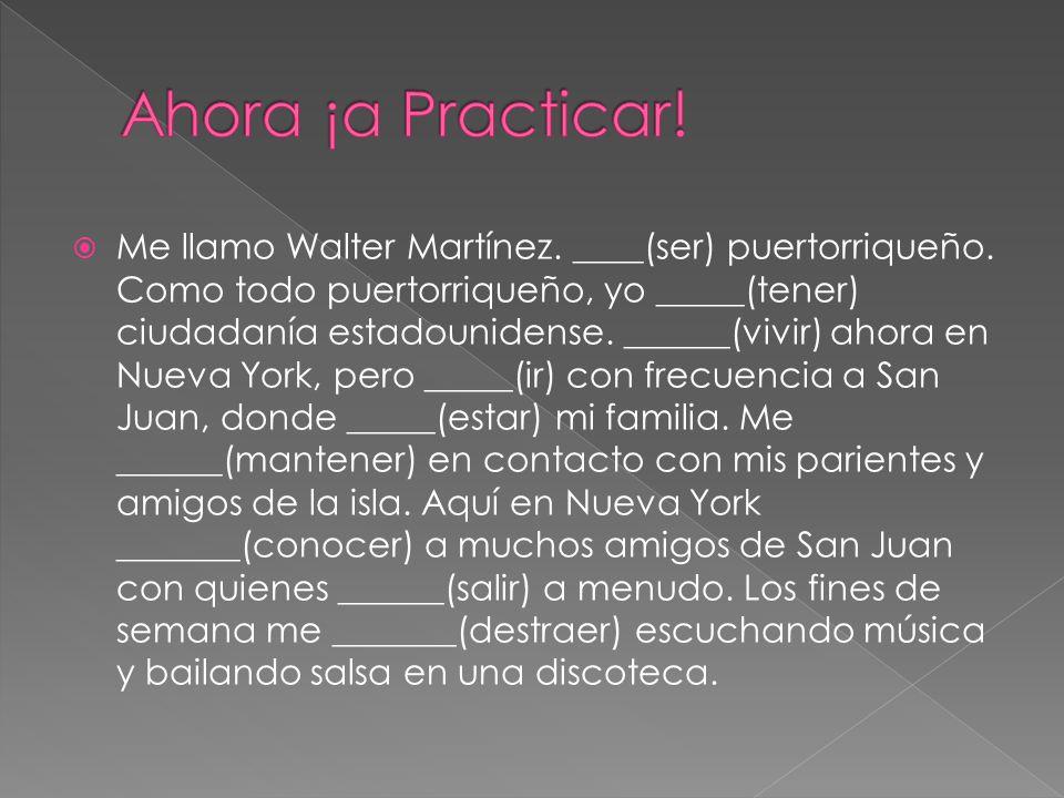 Me llamo Walter Martínez. ____(ser) puertorriqueño. Como todo puertorriqueño, yo _____(tener) ciudadanía estadounidense. ______(vivir) ahora en Nueva