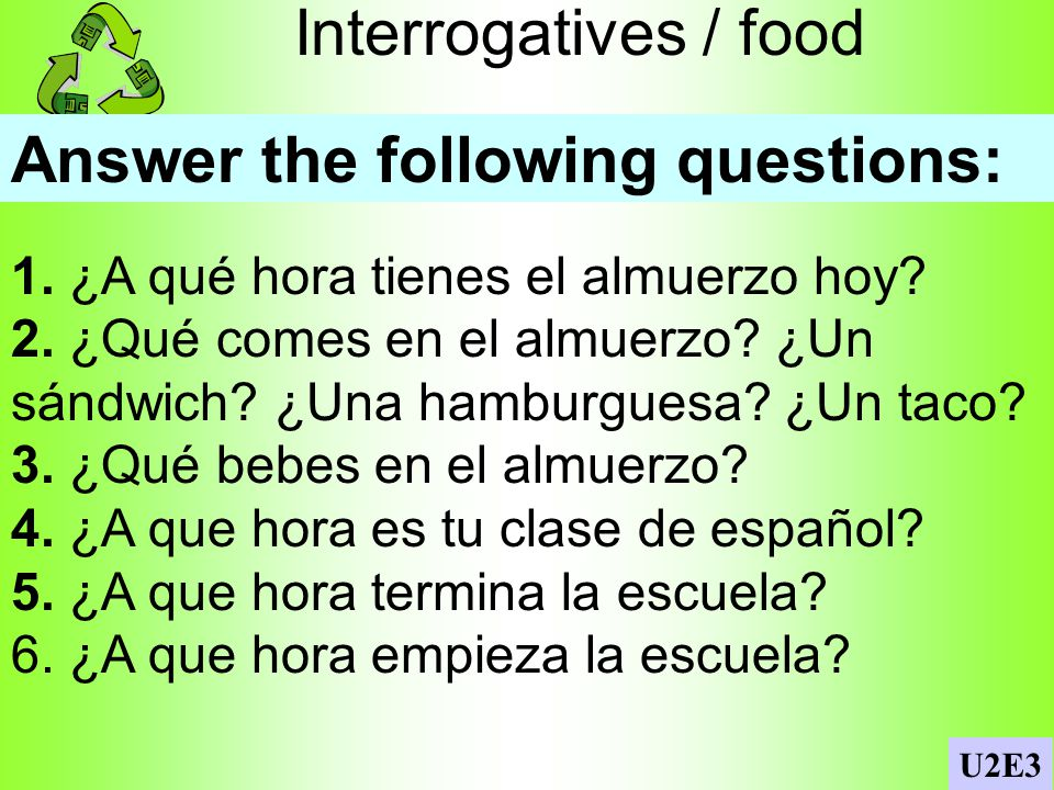 Interrogatives / food Answer the following questions: 1.